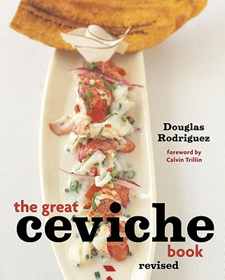 The Great Ceviche Book By Rodriguez, Douglas/ Zimmerman, Laura/ Hirsheimer, Christopher (PHT)/ McAndrews, Chugrad (PHT)